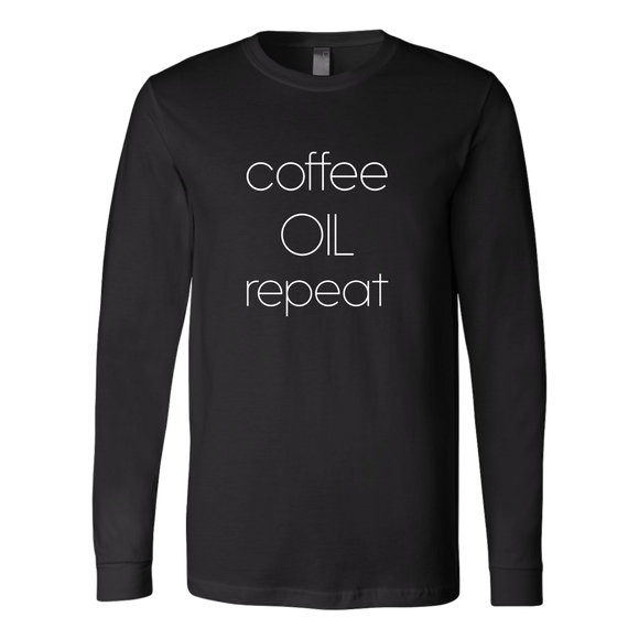 Coffee, Oil, Repeat Long Sleeve Shirt
