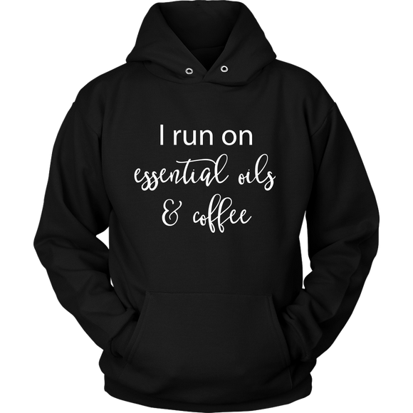 I Run on Essential Oils and Coffee- Hoodie