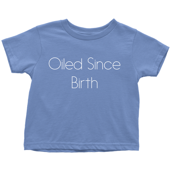Oiled Since Birth Toddler T-Shirt
