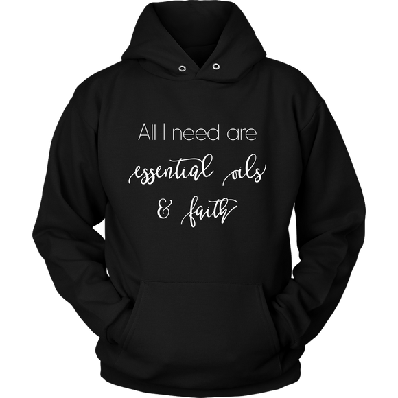All I need are essential oils and faith- hoodie