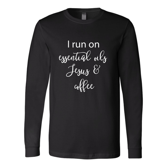 I Run on Essential Oils, Jesus, and Coffee- Long Sleeve Shirt