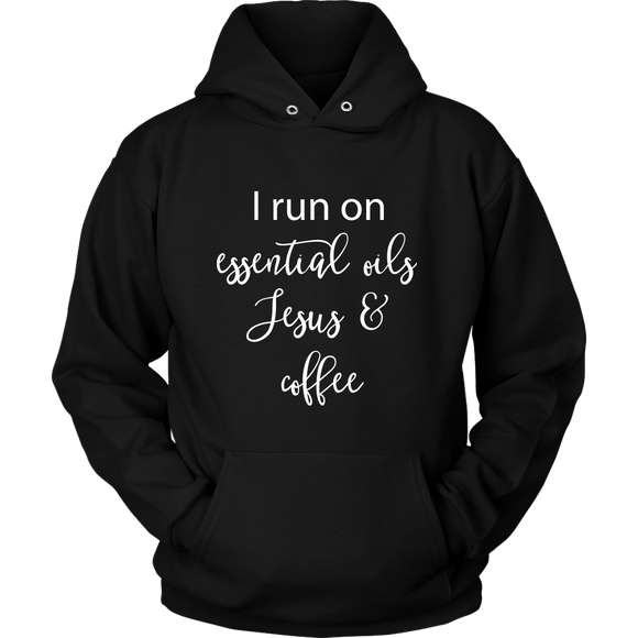 I Run on Essential Oils, Jesus, and Coffee- Hoodie