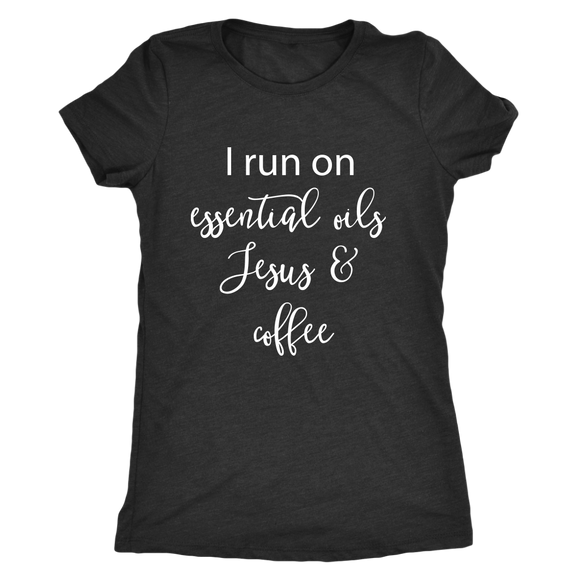 I Run on Essential Oils, Jesus, and Coffee- Shirt