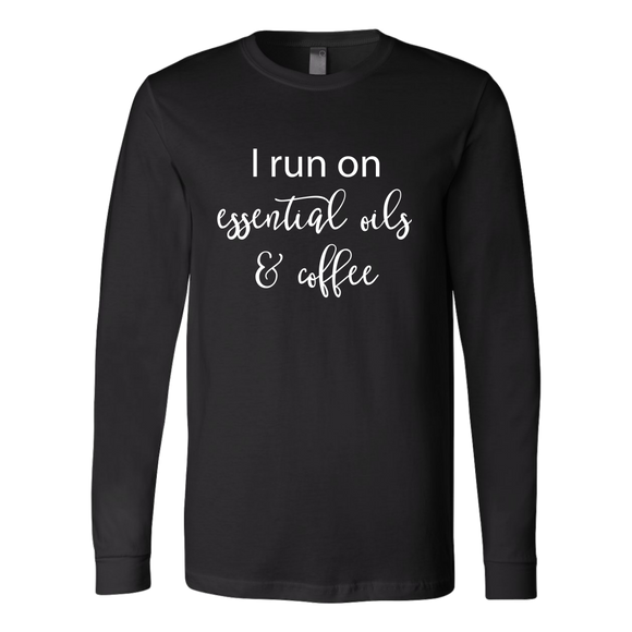 I Run on Essential Oils and Coffee- Long Sleeve Shirt