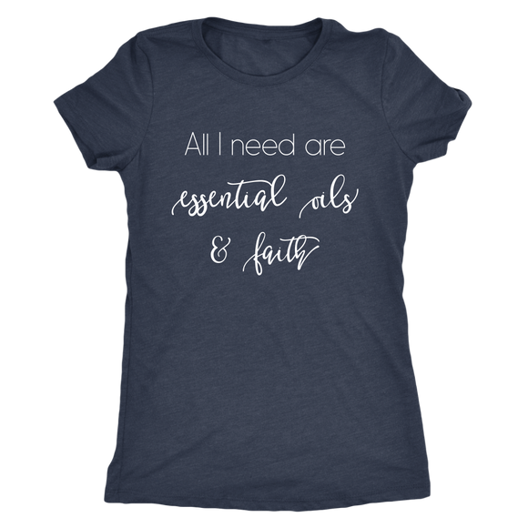 All I need are essential oils and faith- t-shirt