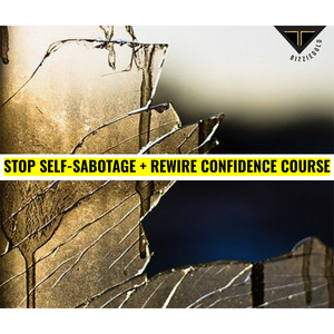 Stop Self-Sabotage + Rewire Your Confidence Course