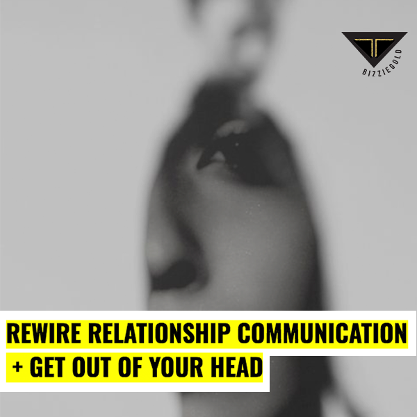 Rewire Relationship Communication + Get Out of Your Head
