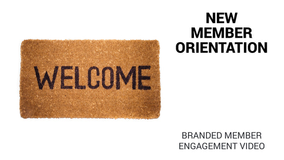 New Member Orientation Branded Member Engagement Video