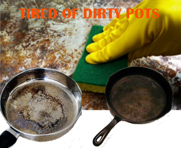 TIRED OF DIRTY POTS