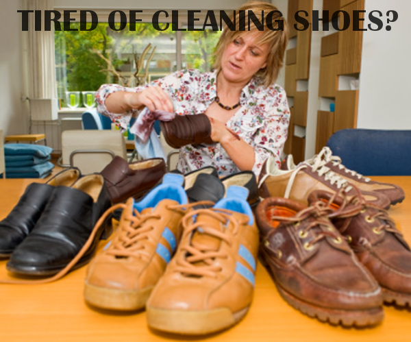 tired of cleaning shoes