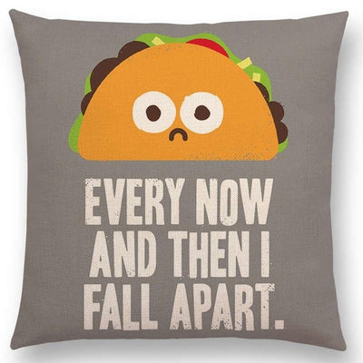 taco funny pillow every noe and then I fall apart