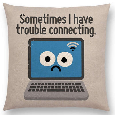 sometimes I have trouble connecting funny pillow