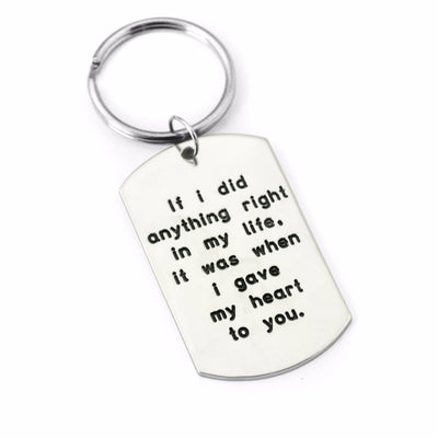 if i did anything right in my life, it was when i gave my heard to you. text engraving key chain