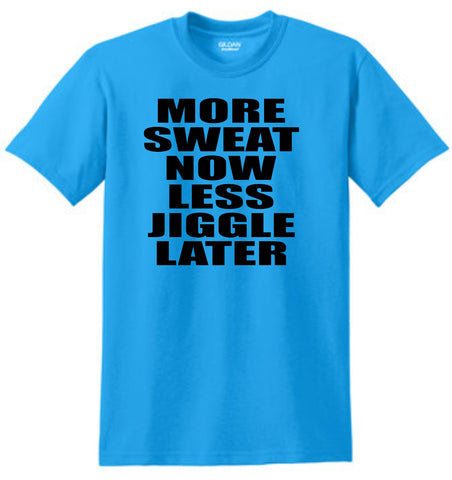 More Sweat Now Less Jiggle Later Shirt
