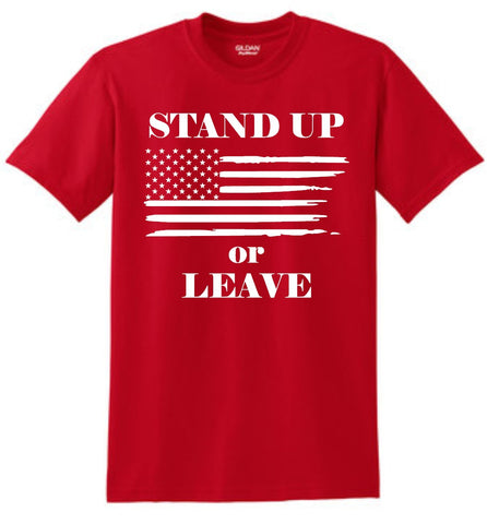 Stand Up or Leave America Shirt