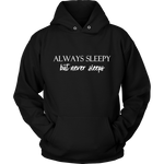 """Always Sleepy but never sleeps"" Hoodie"