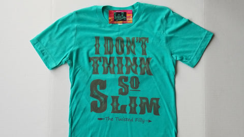 I Don't Think So Slim Adult S/S Tee Turquoise
