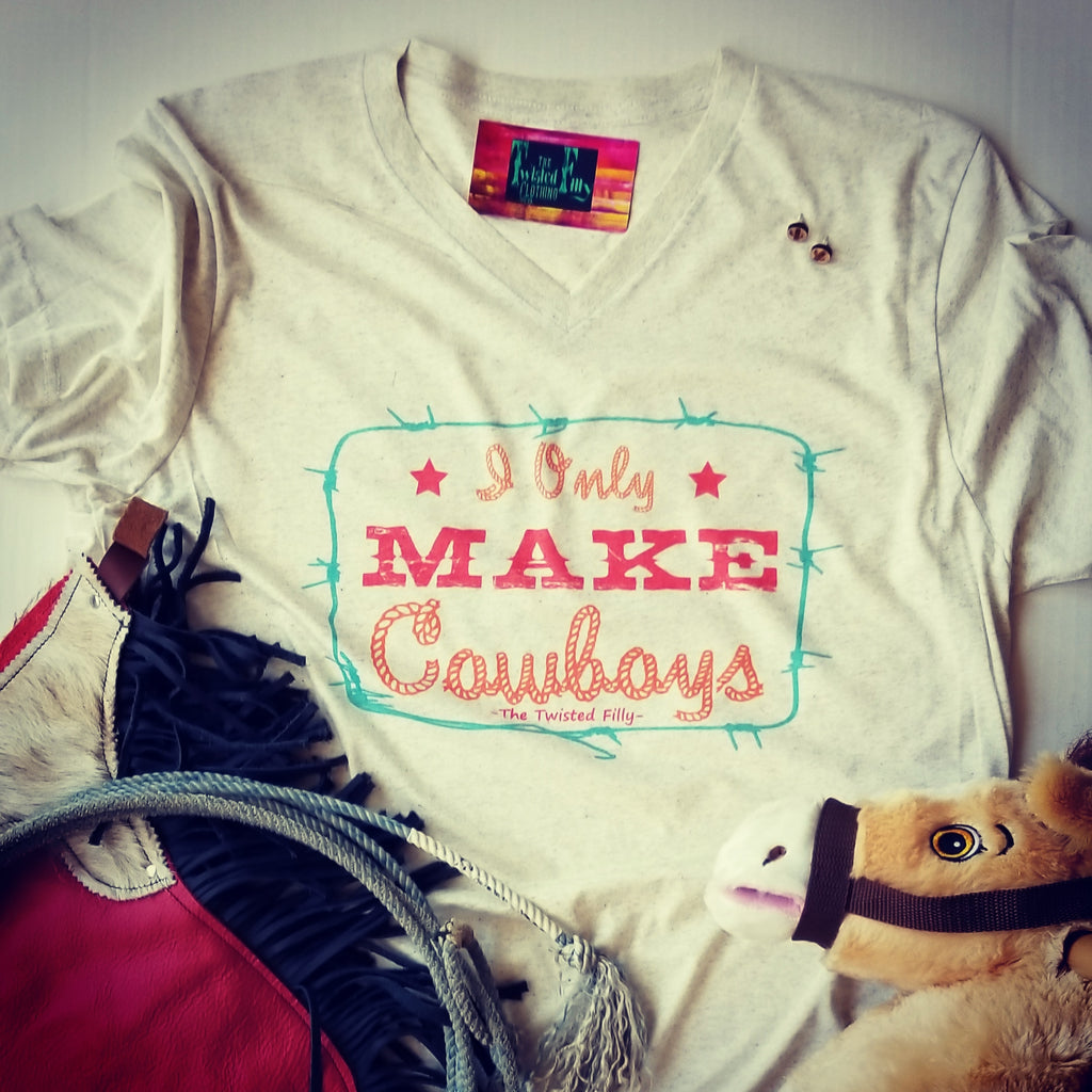 40f5d04b1 I Only Make Cowboys – The Twisted Filly Clothing Co.