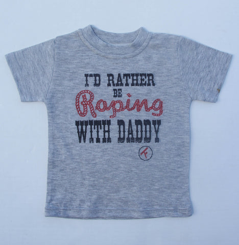 I'd Rather Be Roping With Daddy - S/S Tee - Grey