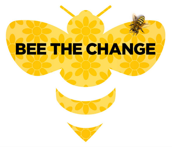 RANDOM KINDNESS: BEE THE CHANGE BEE POPULATIONS ARE DISAPPEARING AT AN ALARMING RATE. BUT YOU CAN MAKE A DIFFERENCE!