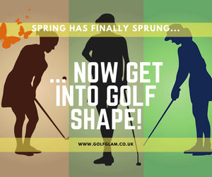 Spring has finally sprung - time to get into golf shape