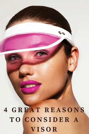 4 great reasons why we ladies should consider a visor