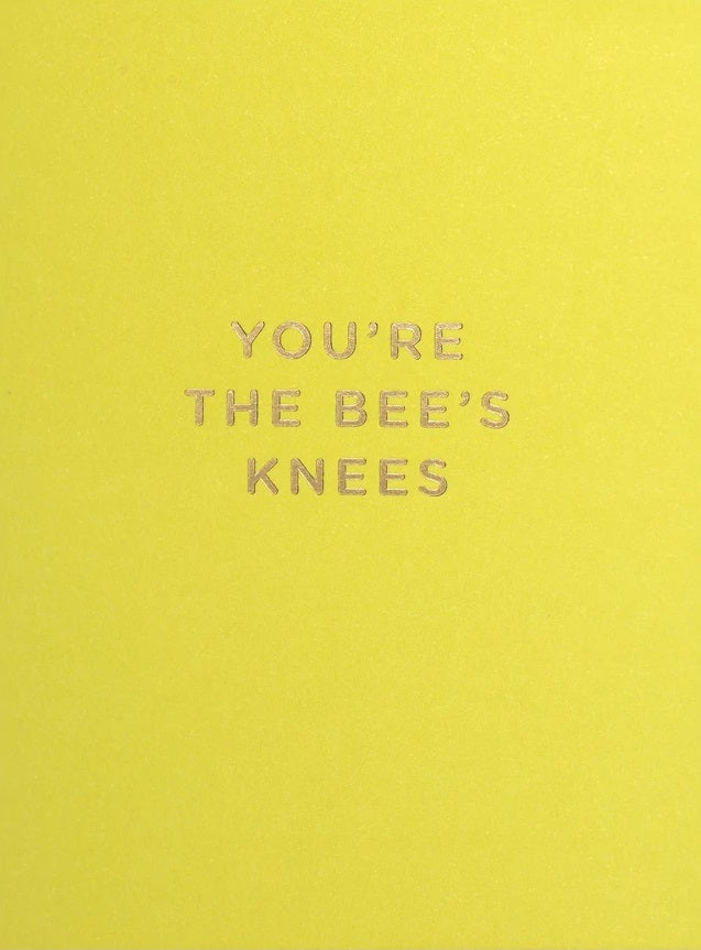 YOURE THE BEES KNEES