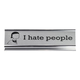 Desk Plaque: I Hate People