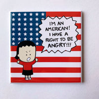 I'm an American, I have a Right to be Angry! magnet