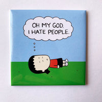 """Oh My God I Hate People"" magnet"