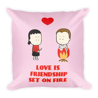 Love is Friendship Set on Fire Square Pillow