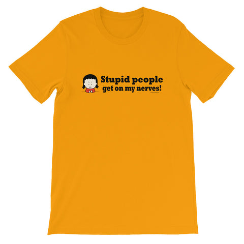 Stupid People Get on My Nerves! tshirt