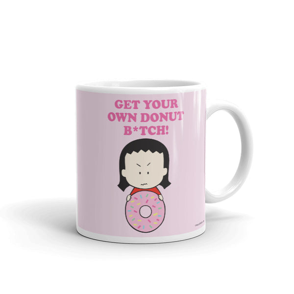 Get Your Own Donut B*tch! Mug