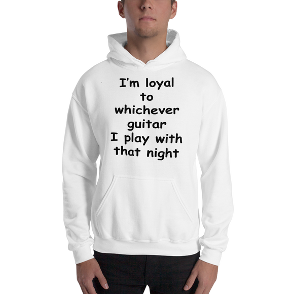 Guitar Loyalty Hooded Sweatshirt - I'm loyal to whichever...