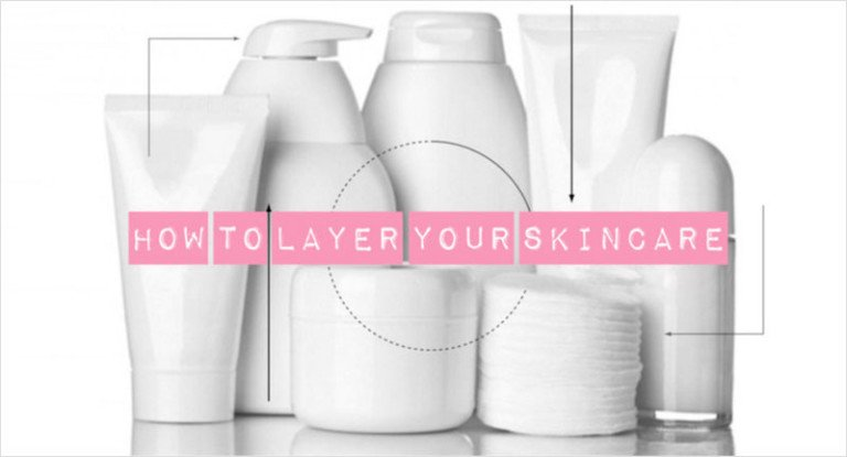 Layering Your Skin Care - Which product goes when?!