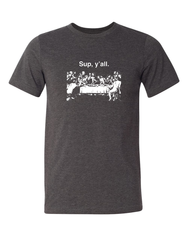 Sup y'all - Last Supper T Shirt