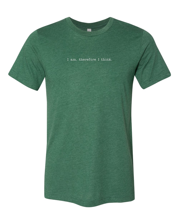 I am, Therefore I Think - Realism Philosophy T Shirt