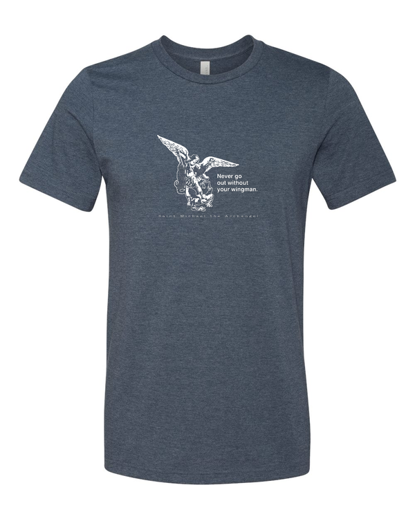 Never Go Without Your Wingman - St. Michael the Archangel T Shirt