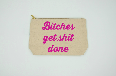Bitches Get Shit Done | Bitch Bag | Makeup Bag