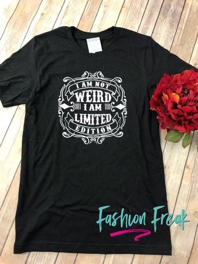 I'm not weird, I'm limited edition exclusive Graphic T by Fashion Freak LLC | Unisex Black