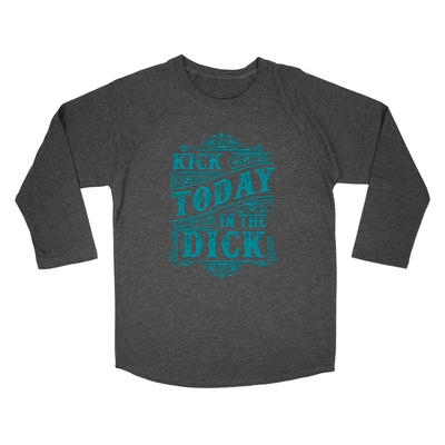 Kick Today in the Dick | Vintage Black Teal Print | Unisex | Apple Valley, Minnesota