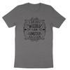 I'm Not Weird I'm Limited Edition | Weirdos united with this one statement that give explanation to some that may need it. Grey shirt with black screen printed graphic tshirt | Apple Valley, MN | Fashion Freak LLC