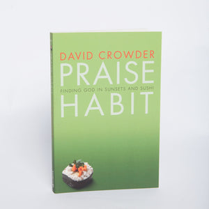 Praise Habit: Finding God in Sunsets and Sushi Book by David Crowder