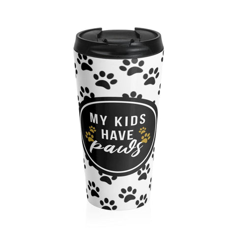 My Kids have Paws - Stainless Steel Travel Mug-Mug-Rottweilers Shop