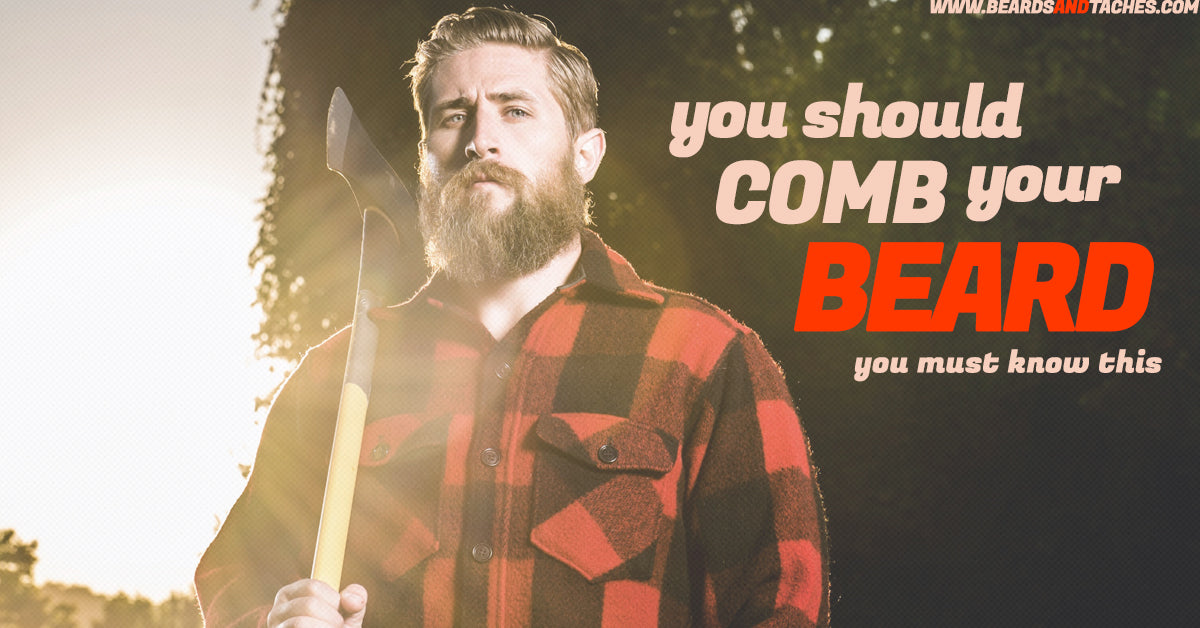 Did you know you must comb your beard? 3 Reasons why!