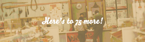 Here's to 75 more! (Old Store Photo)