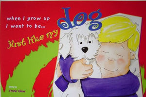 Book - When I grow up I want to be Just Like My Dog