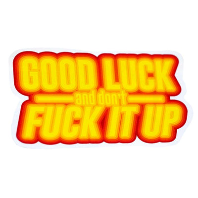 Good Luck And Don't F*ck It Up Vinyl Waterproof Sticker