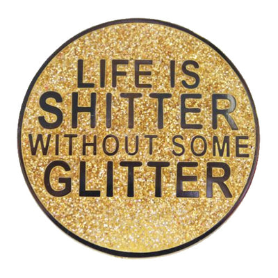 Life Is Sh*tter Without Some Glitter Enamel Festival Pin