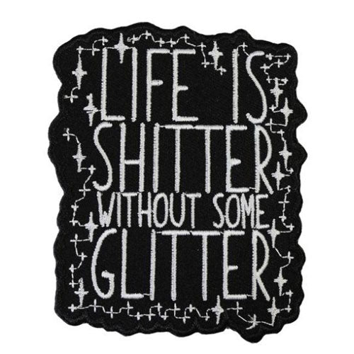 Life Is Sh*tter Without Some Glitter Embroidered Iron-On Festival Patch